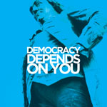 Democracy Depends on You