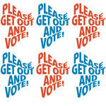 PLEASE GET OUT AND VOTE!