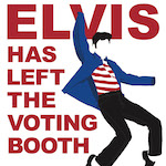 Elvis Has Left the Voting Booth