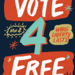 Vote 4 Free— While Liberty Lasts!