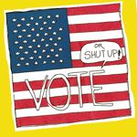 Vote or SHUT UP!