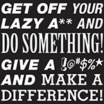 Get Off Your Lazy A**