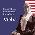 Honor Those Who Suffered for Suffrage: Vote
