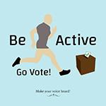 Be Active Go Vote!