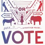 Whatever you do...VOTE.