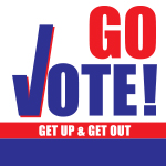 Go Vote: Get Up & Get OUT