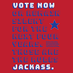 Vote Now Jackass