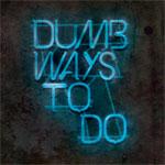 Dumb Ways To Do