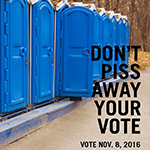 Don't Piss Away Your Vote [2]