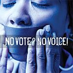 No Vote? No Voice!